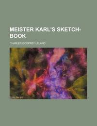 Meister Karl\'s Sketch-Book