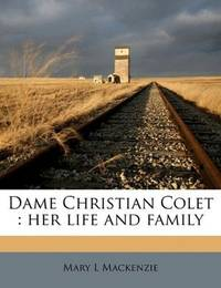 Dame Christian Colet: her life and family by Mary L Mackenzie - Paperback - 2011-05-25 - from Ergodebooks and Biblio.com