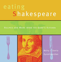 Eating Shakespeare : Recipes and More from the Bard's Kitchen
