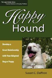 Happy Hound. Develop a Great Relationship With Your Adopted Dog Or Puppy by Daffron, Susan C - 2006