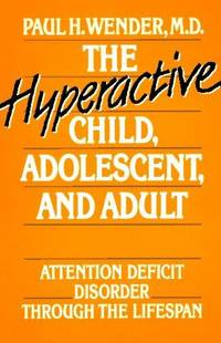 The Hyperactive Child, Adolescent, and Adult: Attention Deficit Disorder Through the Lifespan; 3rd Edition