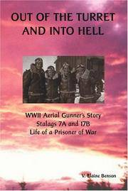 OUT OF THE TURRET AND INTO HELL  WWII Aerial Gunner's Story Stalags 7A and 17 B Life of a Prisoner of War