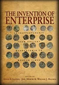 The Invention of Enterprise: Entrepreneurship from Ancient Mesopotamia to Modern Times (The...