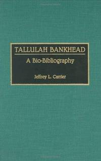 Tallulah Bankhead: A Bio-Bibliography (Bio-Bibliographies in the Performing Arts)