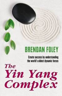 The Yin Yang Complex: Create Success by Understanding the World's Oldest Dynamic Forces