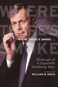 Where There's Smoke: Musings of a Cigarette Smoking Man: A Memoir
