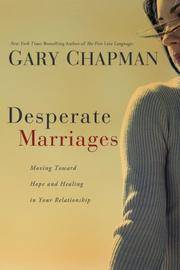 image of Desperate Marriages: Moving Toward Hope and Healing in Your Relationship