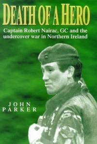 Death of a Hero: Secret Life and Death of Captain Robert Nairac