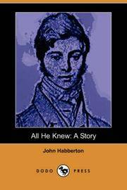 image of All He Knew: A Story (Dodo Press)