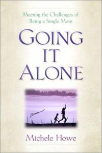 Going It Alone: Meeting the Challenges of Being a Single Mom by Michele Howe - Paperback - 1999 - from Hizbooks and Biblio.com