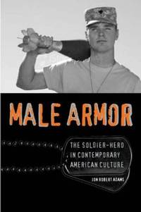 Male Armor: The Soldier-Hero in Contemporary American Culture (Cultural Frame