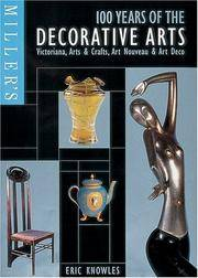 Miller's 100 Years of the Decorative Arts:   Victoriana, Arts & Crafts,  Art Nouveau, & Art Deco by Knowles, Eric - 1998