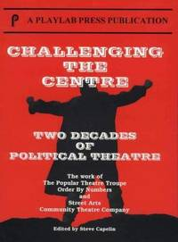 Challenging the Centre. Two Decades of Political Theatre. The Work of The Popular Theatre Troupe, Order By Numbers and Street Arts Community Theatre Company