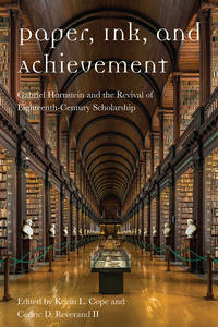 Paper, Ink, and Achievement: Gabriel Hornstein and the Revival of Eighteenth-Century Scholarship by Edited by Kevin L. Cope and Cedric D. Reverand II - Hardcover - 2021 - from Gulls Nest Books (SKU: 494008)