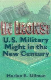 IN IRONS: US MILITARY MIGHT IN THE NEW CENTURY