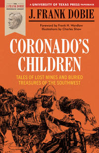 Coronado's Children : Tales of Lost Mines and Buried Treasures of the Southwest by  J. Frank Dobie  - Paperback  - from Better World Books Ltd (SKU: 4777597-6)