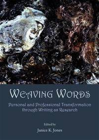 Weaving Words: Personal and Professional Transformation Through Writing As Research by Janice K. Jones - Hardcover - 2014-02-01 - from Universal Textbook (SKU: PART000951)