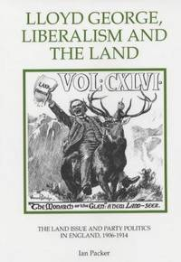 Lloyd George, Liberalism and the Land:  The Land Issue and Party Politics in England, 1906-1914