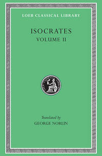 ISOCRATES Volume II: on the Peace. Areopagiticus. Against the Sophists.  Antidosis. Panathenaicus by Isocrates; George Norlin - Hardcover - 1956 - from Ancient World Books (SKU: 31101)