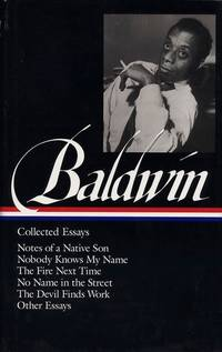 image of James Baldwin : Collected Essays : Notes of a Native Son / Nobody Knows My Name / The Fire Next Time / No Name in the Street / The Devil Finds Work / Other Essays (Library of America)