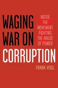 WAGING WAR ON CORRUPTION INSIDE THE MOVEMENT FIGHTING THE ABUSE OF POWER