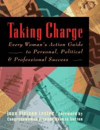 Taking Charge: Every Woman's Action Guide to Personal, Political & Professional Success. Foreword by Eleanor Norton