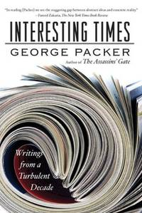 Interesting Times: Writings from a Turbulent Decade by  George Packer - Paperback - 2010 - from BookVistas and Biblio.com