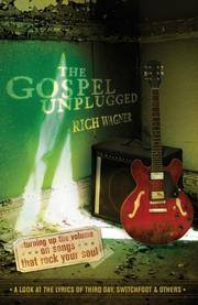 The Gospel Unplugged: Turning Up the Volume on Songs That Rock Your Soul [Paperback] Rich Wagner