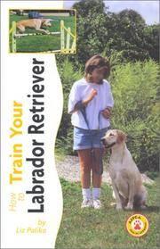 image of How to Train Your Labrador Retriever (How to train your...series)