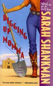 Digging Up Momma (A Samantha Adams Mystery). by Sarah Shankman - Paperback - 1999. - from Black Cat Hill Books and Biblio.com