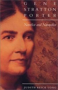 Gene Stratton-Porter: Novelist & Naturalist. [hardcover]