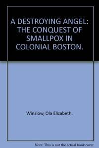 A destroying angel;: The conquest of smallpox in colonial Boston by  Ola Elizabeth Winslow - First Edit - 1974-01-01 - from Bacobooks and Biblio.com