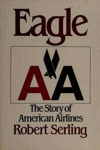 Eagle: The Story of American Airlines by  Robert J Serling  - Hardcover  - Signed  - 1985  - from Mark Henderson (SKU: 034704)