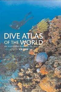 Dive Atlas of the World, 2Nd An Illustrated Guide to the Best Sites