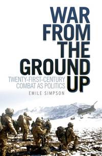 War From the Ground Up: Twenty-First Century Combat as Politics (Crisis in World