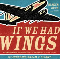 If We Had Wings: A 3-Dimensional Book Featuring Documents and Photographs of the History of Flight
