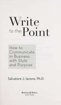 Write to the Point (How to Communicate in Business with Style and Purpose) (How to Communicate in...