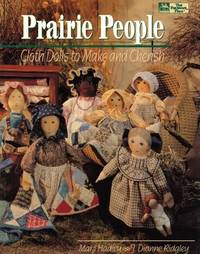 Prairie People: Cloth Dolls to Make and Cherish by Marji Hadley; J. Dianne Ridgley - Paperback - 1994-09 - from Ergodebooks (SKU: SONG1564770532)