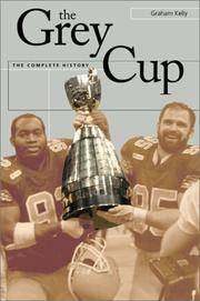 The Grey Cup : The Complete History
