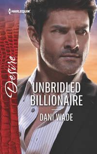 Unbridled Billionaire: A Scandalous Billionaire Romance (Harlequin Desire)