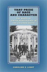 That Pride of Race and Character: The Roots of Jewish Benevolence in the Jim Crow South