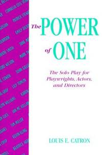 Power of One: The: The Solo Play for Playwrights, Actors, and Directors by  Louis Catron - Paperback - First Edition Second Printing - 2000 - from Inga's Original Choices and Biblio.com
