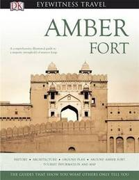 Amber Fort: A comprehensive illustrated guide to a majestic stronghold of warrior kings (Eyewitness Travel)