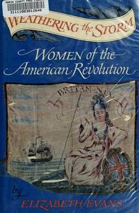 WEATHERING THE STORM, WOMEN OF THE AMERICAN REVOLUTION by  Elizabeth Evans - Hardcover - (1975) - from Yankee Peddler Bookshop (SKU: 35340)