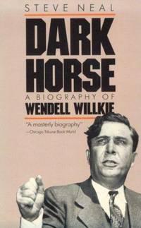 Dark Horse: A Biography of Wendell Willkie