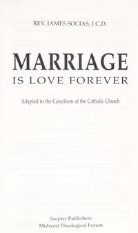 Marriage is Love Forever.  Adapted to the Catechism of the Catholic Church