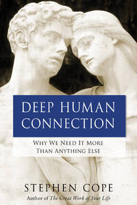 DEEP HUMAN CONNECTION: Why We Need It More Than Anything Else