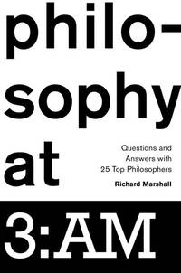 Philosophy at 3:AM: Questions and Answers with 25 Top Philosophers