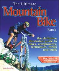 The Ultimate Mountain Bike Book: The Definitive Illustrated Guide to Bikes, Components,...