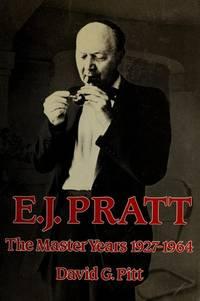 E.J. Pratt: The Master Years, 1927-1964